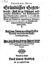 Gründlicher Gegenbericht , auff die zu Tübingen außgangene Schrifften, des Mümpelgartischen Gesprächs halben (etc.)