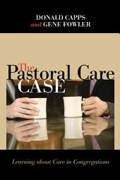 The Pastoral Care Case: Learning about Care in Congregations