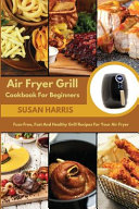 Air Fryer Grill Cookbook For Beginners