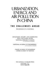 Urbanization, Energy, and Air Pollution in China: The Challenges Ahead -- Proceedings of a Symposium