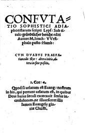 Confutatio Sophistici Adiaphoristarum scripti Lyps. Sub titulo gründtlicher bericht editi