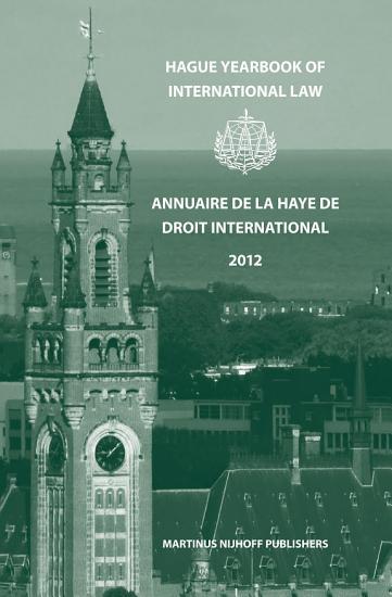 Hague Yearbook of International Law   Annuaire de La Haye de Droit International  Vol  25  2012  PDF