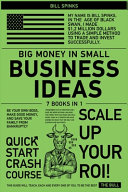 Big Money in Small Business Ideas [7 in 1]