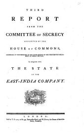 Third Report from the Committee of Secrecy Appointed by the House of Commons, Assembled at Westminster in the Sixth Session of the Thirteenth Parliament of Great Britain, to Enquire Into the State of the East India Company
