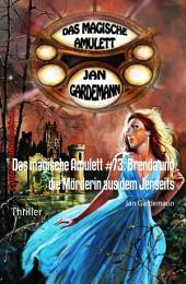 Das magische Amulett #73: Brenda und die Mörderin aus dem Jenseits