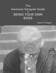 The American Gangsters Guide To Being Your Own Boss Book PDF