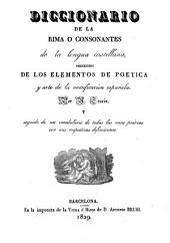 Diccionario de la rima o consonantes de la lengua castellana: precedido de los elementos de poetica y arte de la versification española