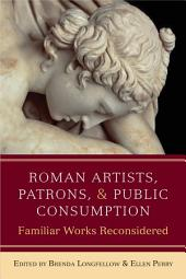 Roman Artists, Patrons, and Public Consumption: Familiar Works Reconsidered