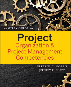 The Wiley Guide to Project Organization and Project Management Competencies