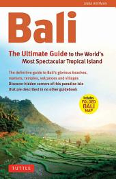 Bali: The Ultimate Guide to the World's Most Famous Tropical: To the World's Most Spectacular Tropical Island