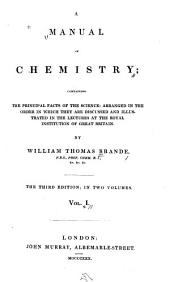 A Manual of Chemistry: Containing the Principal Facts of the Science, Arranged in the Order in which They are Discussed and Illustrated in the Lectures at the Royal Institution of Great Britain, Volume 1