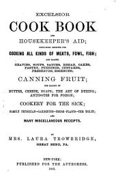 Excelsior Cook Book and Housekeeper's Aid: Containing Receipts for Cooking All Kinds of Meats, Fowl, Fish ... Canning Fruit ... Cookery for the Sick .. and Many Miscellaneous Receipts