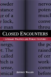 Closed Encounters: Literary Politics and Public Culture