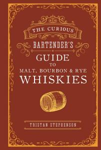 The Curious Bartender   s Guide to Malt  Bourbon   Rye Whiskies Book
