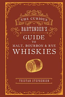 The Curious Bartender   s Guide to Malt  Bourbon   Rye Whiskies