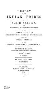 History of the Indian Tribes of North America: With Biographical Sketches and Anecdotes of the Principal Chiefs ; Embellished with One Hundred and Twenty Portraits from the Indian Gallery in the Department of War at Washington, Volume 2