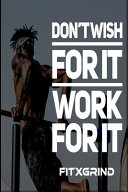Download Don t Wish For It Work For It FITXGRIND Book