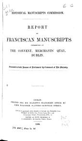 Report on Franciscan Manuscripts Preserved at the Convent, Merchants' Quay, Dublin ...