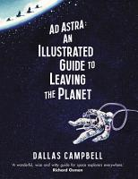 Ad Astra  An Illustrated Guide to Leaving the Planet PDF