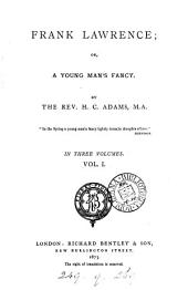 Frank Lawrence ; Or, A Young Man's Fancy: Volume 1