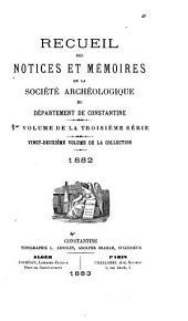 Recueil des notices et mémoires de la Société archéologique du département de Constantine: Volume22