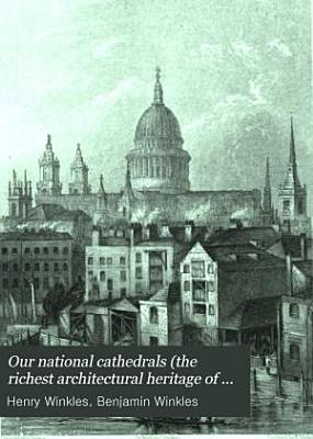 Our National Cathedrals  the Richest Architectural Heritage of the British Nation  PDF