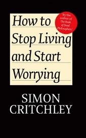 How to Stop Living and Start Worrying: Conversations with Carl Cederström