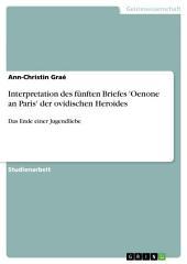 Interpretation des fünften Briefes 'Oenone an Paris' der ovidischen Heroides: Das Ende einer Jugendliebe