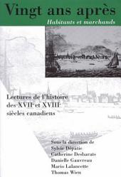 Vingt ans apres, Habitants et marchands: Lectures de l'histoire des XVIIe et XVIIIe siecles canadiens