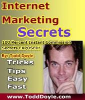 Internet Marketing Secrets of 100 Percent Instant Commission: Secrets of a fast paced affiliate marketer!