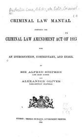 Criminal Law Manual: Comprising the Criminal Law Amendment Act of 1883