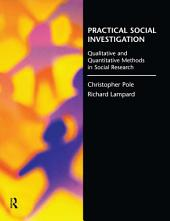 Practical Social Investigation: Qualitative and Quantitative Methods in Social Research