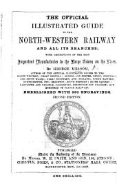The Official Illustrated Guide to the North-Western Railway (including the Chester and Holyhead line), and all their branches: including descriptions of the most important manufactories in the large towns on the lines