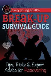 Every Young Adult's Break-Up Survival Guide: Tips, Tricks & Expert Advice for Recovering