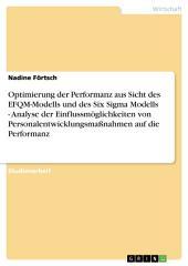 Optimierung der Performanz aus Sicht des EFQM-Modells und des Six Sigma Modells - Analyse der Einflussmöglichkeiten von Personalentwicklungsmaßnahmen auf die Performanz
