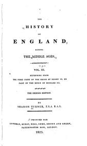 The History of England During the Middle Ages: Comprising the Reigns from William the Conqueror to the Accession of Henry the Eigth; and Also, the History of the Literature, Poetry, Religion and Language of England During that Period, Volume 3