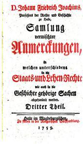 Joh. Friedrich Joachims Samlung vermischter Anmerckungen, in welchen unterschiedene in die Staats- und Lehen-Rechte, wie auch in die Geschichte gehörige Sachen abgehandelt werden: 3