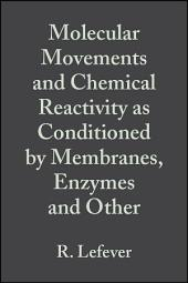 Advances in Chemical Physics, Volume 39: Molecular Movements and Chemical Reactivity as Conditioned by Membranes, Enzymes and Other Macromolecules: XVIth Solvay Conference on Chemistry