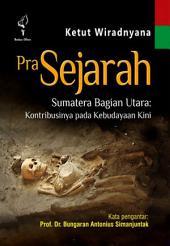 Prasejarah Sumatera Bagian Utara: Kontrobusinya Pada Kebudayaan Kini