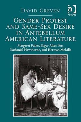 Gender Protest and Same Sex Desire in Antebellum American Literature PDF