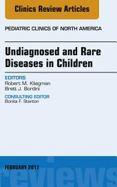 Undiagnosed and Rare Diseases in Children, An Issue of Pediatric Clinics of North America, E-Book