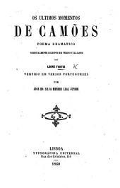 Os ultimos momentos de Carmões, poema dramatico originalmente escripto en versos Italianos ... vertido em versos portuguezes por J. da Silva Mendes Leal