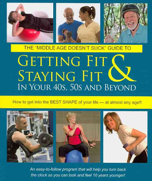 The Middle Age Doesn t Suck Guide to Getting Fit and Staying Fit in Your 40s  50s and Beyond PDF