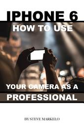 iPhone 6: How to Use Your Camera As a Professional