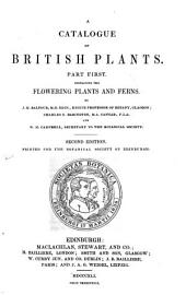 A Catalogue of British Plants. Part first, containing the flowering plants and ferns. By J. H. Balfour ... Charles C. Babington ... and W. H. Campbell ... Second edition