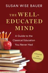 The Well Educated Mind A Guide To The Classical Education You Never Had Updated And Expanded  Book PDF