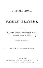 A Revised Manual of Family Prayers, partly after C. J. Blomfield ... Re-edited by a Clergyman