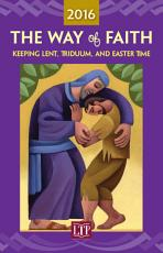 The Way of Faith 2016  Keeping Lent  Triduum  and Easter Time PDF