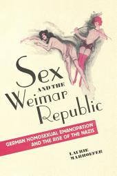 Sex and the Weimar Republic: German Homosexual Emancipation and the Rise of the Nazis
