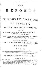 The Reports of Sir Edward Coke, Knt. [1572-1617]: In English, in Thirteen Parts Complete; with References to All the Ancient and Modern Books of the Law, Volume 3